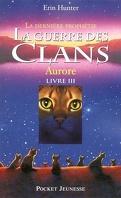 La Guerre des clans - La Dernière Prophétie, tome 3 : Aurore
