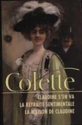 Couverture du livre : Claudine s'en va / La Retraite sentimentale / La Maison de Claudine