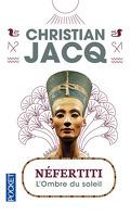Nefertiti, l'ombre du soleil