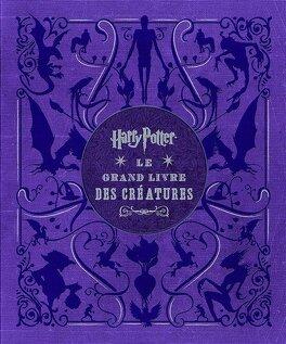 Couverture du livre : Harry Potter, le grand livre des créatures