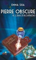 Pierre Obscure tome 3 : L'eau d'Alcarazas
