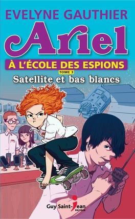 Couverture du livre : Ariel à l'école des espions, tome 3 : Satellite et bas blancs