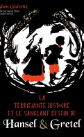 La Terrifiante Histoire et le sanglant destin de Hansel et Gretel
