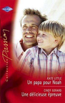 Couverture du livre : Un papa pour Noah / Une délicieuse épreuve