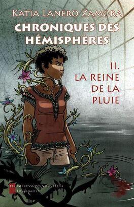 Couverture du livre : Chroniques des hémisphères,  tome 2 : La reine de la pluie