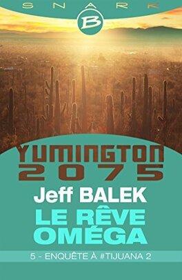 Couverture du livre : Le Rêve Oméga, Episode 5 : Enquête à #Tijuana 2