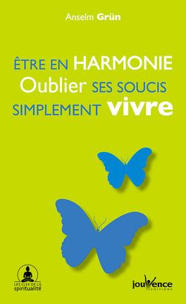 Couverture du livre : Etre en harmonie Oublier ses soucis Simplement vivre