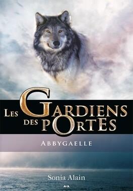 Couverture du livre : Les Gardiens des portes, Tome 1 : Abbygaelle