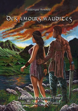 Couverture du livre : La guerrière d'Argalone, tome 1 : Des amours maudites