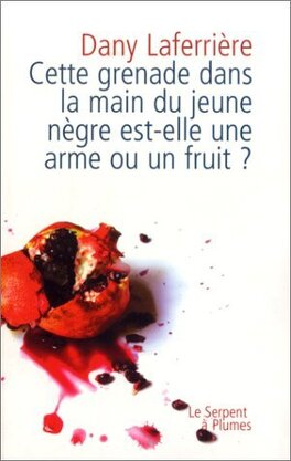 Couverture du livre : Cette grenade dans la main du jeune nègre est-elle une arme ou un fruit ?