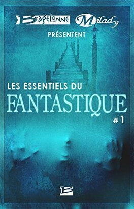 Couverture du livre : Bragelonne et Milady présentent Les Essentiels du Fantastique #1