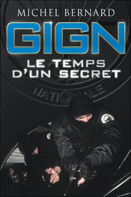 Gign Le Temps D Un Secret Livre De Bernard Michel