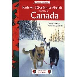 Couverture du livre : Kathryn, Sébastien et Virginie vivent au Canada