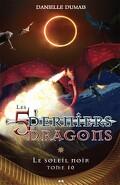 Les 5 derniers dragons, tome 10 : Soleil Noir