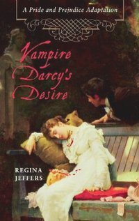 Couverture du livre : Vampire Darcy's Desire: A Pride and Prejudice Adaptation