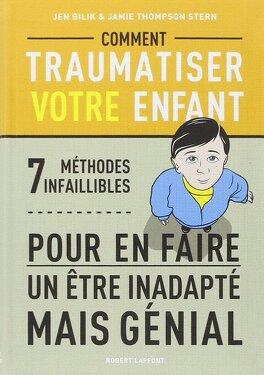 Couverture du livre : Comment traumatiser votre enfant