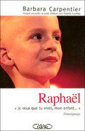 Raphaël, Je veux que tu vives, mon enfant...