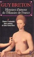 Histoires d'amour de l'Histoire de France, Tome 3 : Dans l'intimité des reines et des favorites