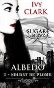 Sugare Sanguis - Albedo, tome 2 : Soldat de plomb