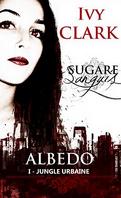 Sugare Sanguis - Albedo, tome 1 : Jungle urbaine