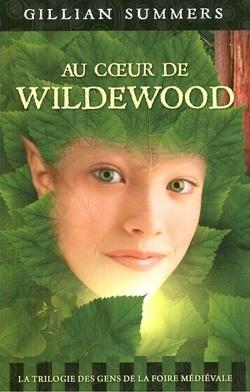 Couverture de La Trilogie des Gens de la Foire Médiévale, tome 2 : Au Coeur de Wildewood