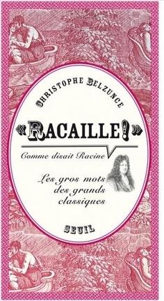 """Couverture du livre : """"Racaille !"""" comme disait Racine - Les Gros Mots des grands classiques"""