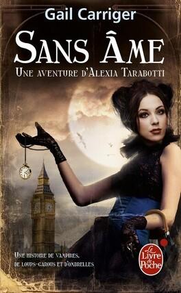 Couverture du livre : Le Protectorat de l'Ombrelle, une Aventure d'Alexia Tarabotti, Tome 1 : Sans Âme