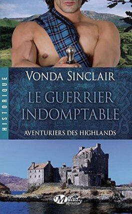 Couverture du livre : Aventuriers des Highlands, Tome 2 : Le Guerrier Indomptable