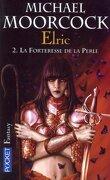 Le cycle d'Elric, tome 2 : La forteresse de la perle