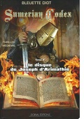 Sumerian Codex, tome 3 : Le disque de Joseph d'Arimathie