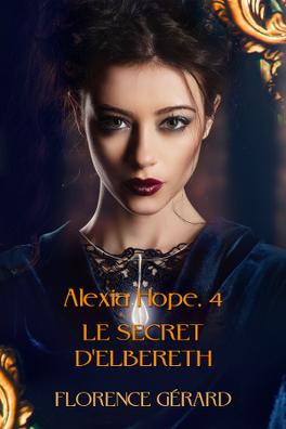 Couverture du livre : Alexia Hope, Tome 4 : Le Secret d'Elbereth