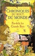 Chroniques du bout du monde - Le cycle de Spic, tome 1 : Par-delà les Grands Bois