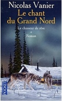 Le chant du Grand Nord, tome 1 : Le chasseur de rêve