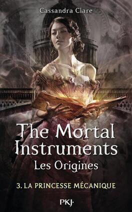 Couverture du livre : La Cité des Ténèbres - Les Origines, Tome 3 : La Princesse mécanique