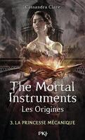 La Cité des Ténèbres - Les Origines, Tome 3 : La Princesse mécanique