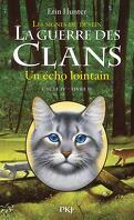 La Guerre des Clans, Cycle 4 : Les signes du destin, tome 2 : Un écho lointain