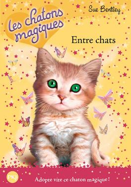 Couverture du livre : Les Chatons magiques, Tome 3 : Entre chats