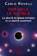 Par-delà le visible - La réalité du monde physique et la gravité quantique