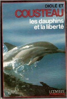 Les Dauphins Et La Liberte Livre De Jacques Yves Cousteau Philippe Diole