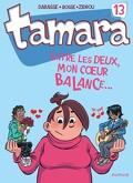 Tamara, tome 13 : Entre les deux, mon coeur balance...