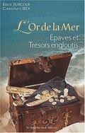 L'or de la mer: Epaves et trésors engloutis