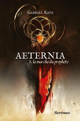 Couverture du livre : Aeternia, Tome 1 : La Marche du Prophète