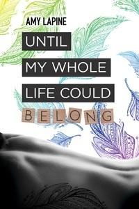 Couverture du livre : Until My Whole Life Could Belong