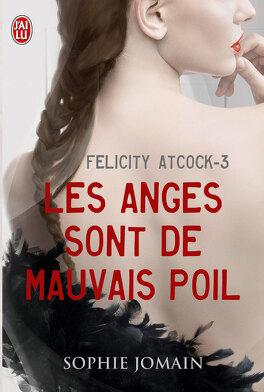 Couverture du livre : Felicity Atcock, Tome 3 : Les anges sont de mauvais poil