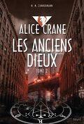 Alice Crane, tome 2 : Les anciens dieux