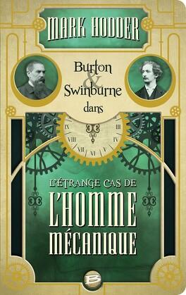 Couverture du livre : Burton & Swinburne, Tome 2 : L'Étrange Cas de l'Homme Mécanique