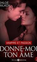 Donne-moi ton âme, tome 2 : Vampire et passion