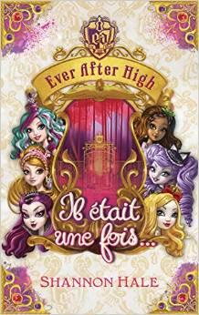 Couverture du livre : Ever after high - Il était une fois - recueil de nouvelles