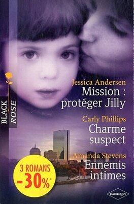 Couverture du livre : Mission : protéger Jilly / Charme suspect / Ennemis intimes