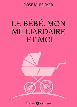 Couverture du livre : Le bébé, mon milliardaire et moi, tome 1